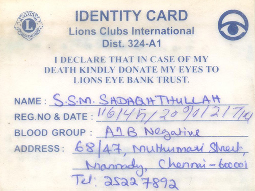 I registered as Eye Donor with the Chennai Lions Eye Bank Trust & Research Foundation, Govt. Opthalmic Hospital, Egmore on 2nd July 2004.