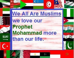 We Are All Muslims From All Countries Of The World. We Love Our Prophet Muhammad (pbuh) More Than Our Life.