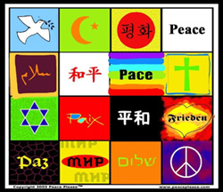English 'Peace on Earth' Arabic 'As-Salaam' Chinese 'Huh Ping' Dove of Peace, Sanscrit 'Shanti' Russian 'Mir' Hebrew 'Shalom' Latin 'Pax' Rainbow Peace Sign